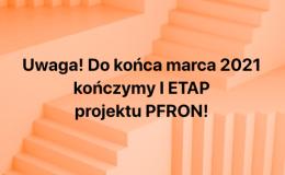 31.03.2021 – koniec I ETAPU projektu PFRON 2020-2022